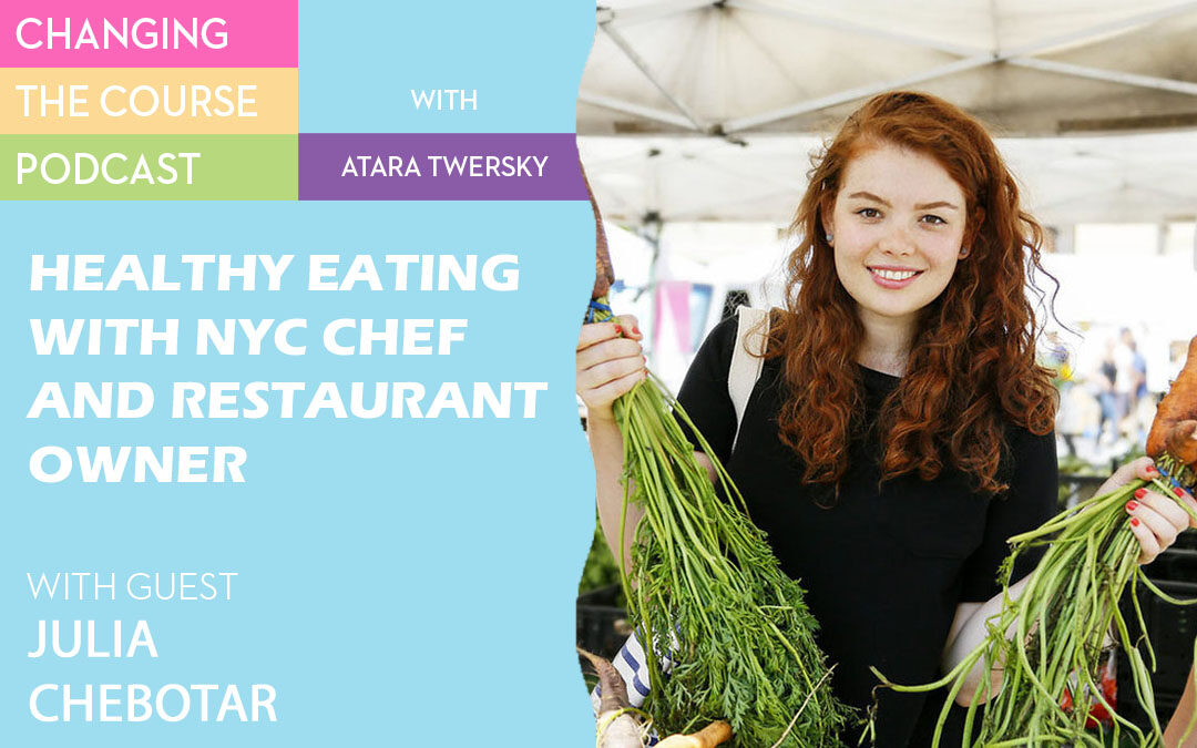 Healthy Eating and Cooking with NYC Chef and Restaurant owner:  Meet Julia Chebotar