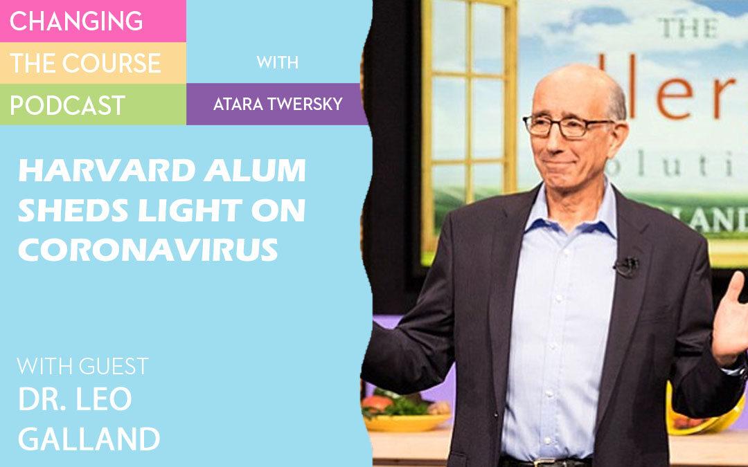 Dr. Leo Galland, Harvard Alum Sheds Light on the Coronavirus