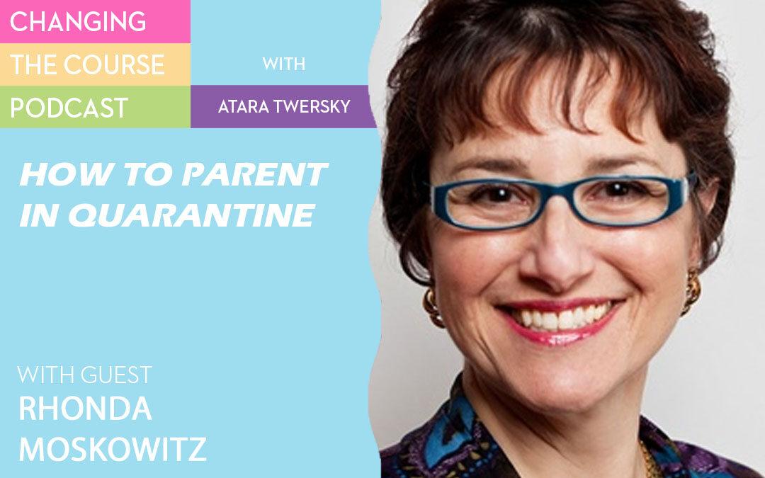 How to Parent in Quarantine with Rhonda Moskowitz